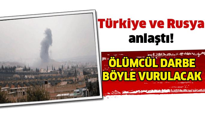 Türkiye ve Rusya bakın nasıl anlaştı!