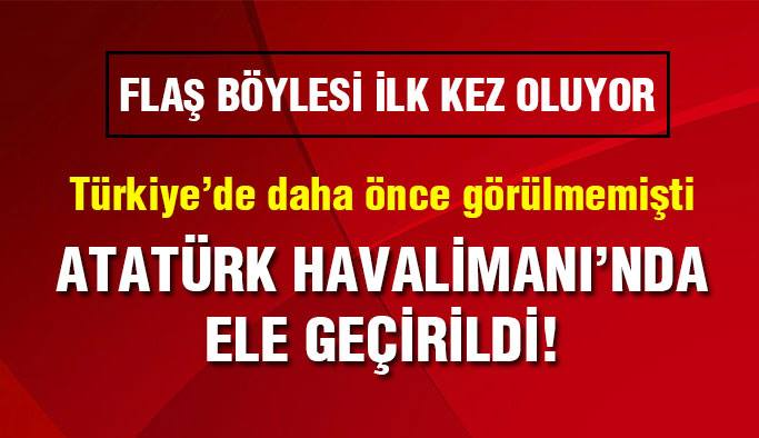 Atatürk Havalimanı'nda Büyük Operasyon !