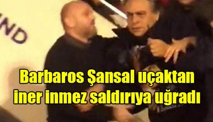 Barbaros Şansal'a uçaktan iner inmez saldırı
