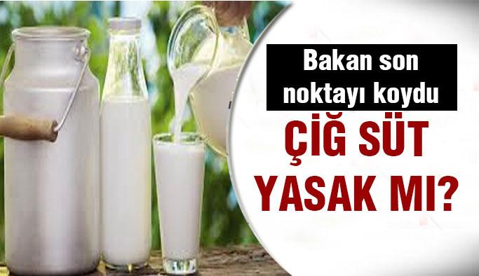 Çiğ süt satışının yasaklanması söz konusu değil