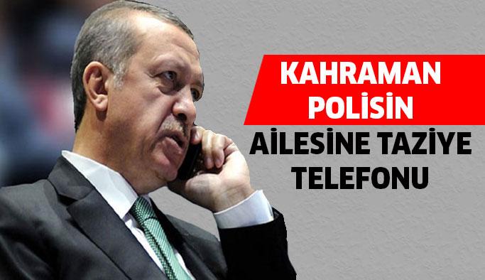 Erdoğan'dan kahraman polis ailesine taziye...