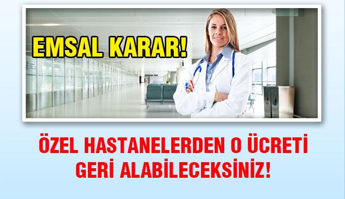 Özel hastanelerden o ücretler geri alınacak!