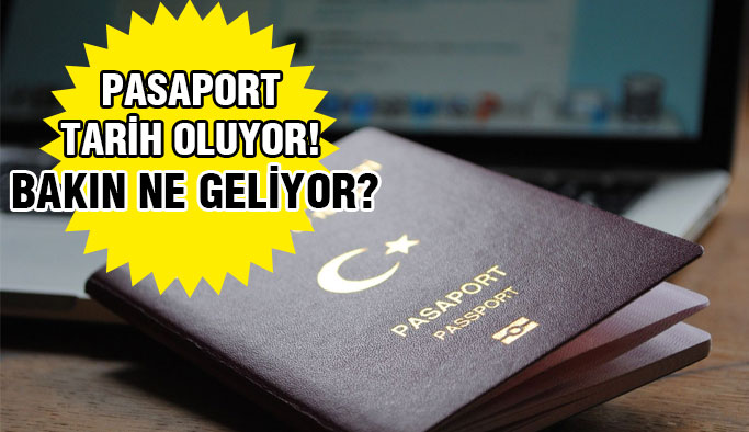 Pasaport Tarih Oluyor...Yerine Bakın Ne Geliyor ?