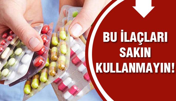 Bu İlaçlara Dikkat!
