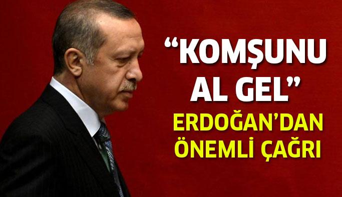 Cumhurbaşkanı Erdoğan Konuştu:'Komşunu Al Gel! '