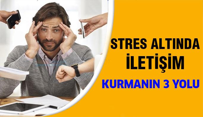 Stresli Anlarda İletişim Kurmanın 3 Yolu
