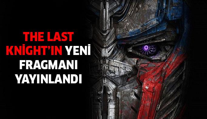 Transformers The Last Knight'ın Fragmanı Yayınlandı