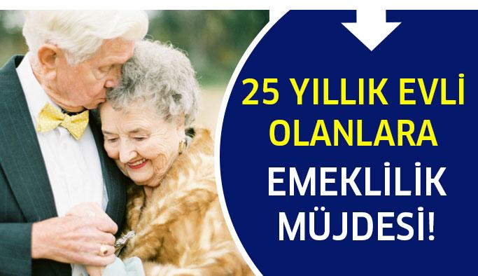 25 Yıllık Evlilere Emeklilik Müjdesi!