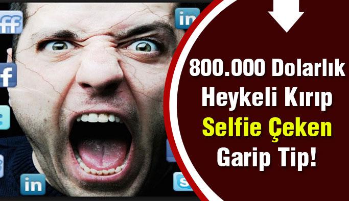 800.000 Dolarlık Heykeli Kırdıktan Sonra Selfie Çeken Garip Tip!