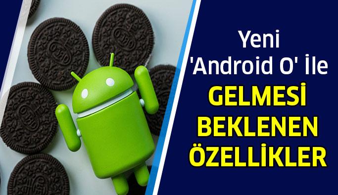 'Android O' ile Beklenen 8 Özellik!