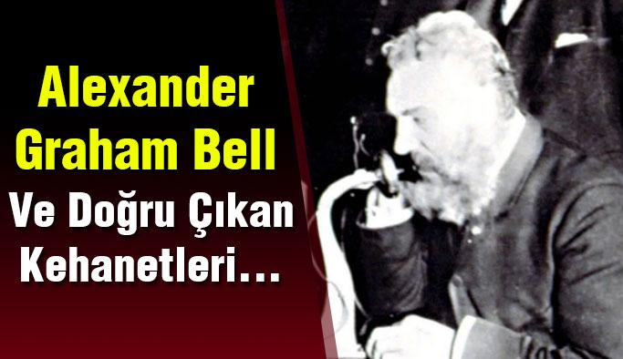 Doğru Çıkan Kehanetleri ve Alexander Graham Bell!