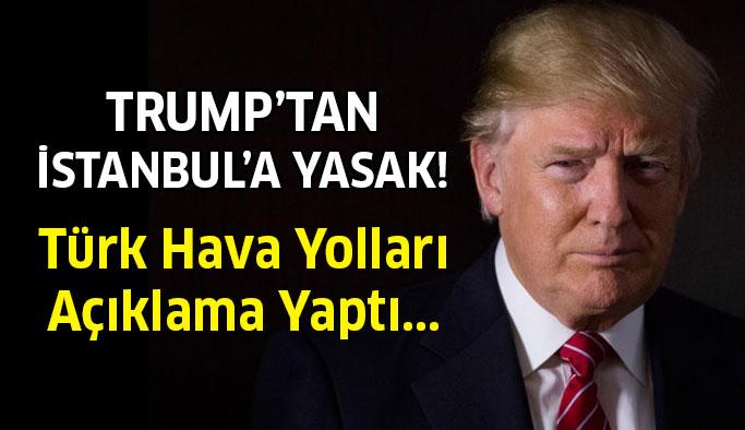 Donald Trump'tan İstanbul'a da yasak! Türk Hava Yolları açıklama yaptı