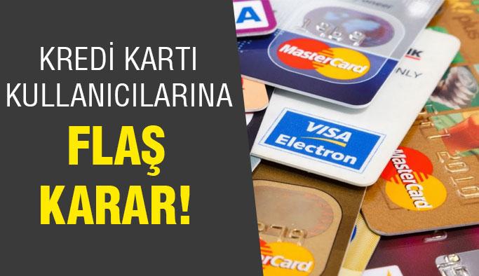 Kredi kartı kullanıcıları için flaş karar!