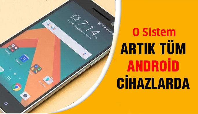 O Sistem Artık Android Cihazlara Geliyor!