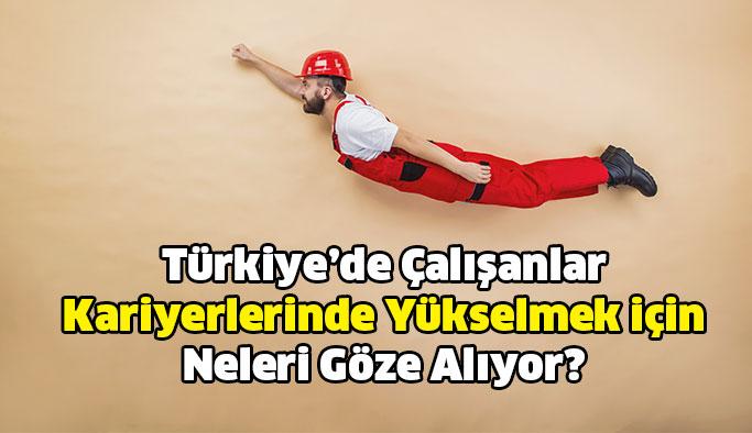 Türkiye'de Çalışanlar Kariyerlerinde Yükselmek için Neleri Göze Alıyor?