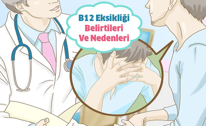 B12 Eksikliği Belirtileri ve Nedenleri