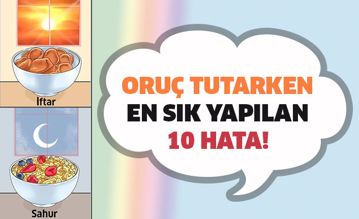 Oruç Tutarken En Sık Yapılan 10 Hata!