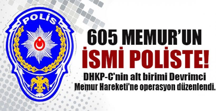 605 kişilik memur listesi polisin elinde