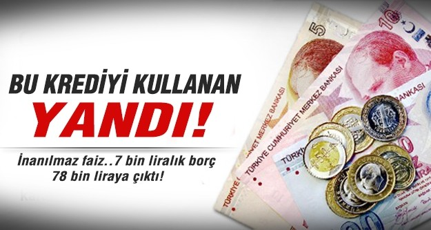 7 bin TL'lik borç 5 yılda 78 bine çıktı!