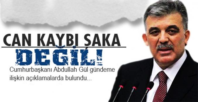 Abdullah Gül açıkladı: 'Can kaybı şaka değil!'