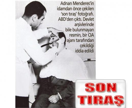 """Adnan Menderes'in hiç görülmemiş fotoğrafları """"Son Tıraş"""""""