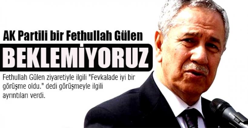 """""""AK Partili bir Fethullah Gülen beklemiyoruz"""""""