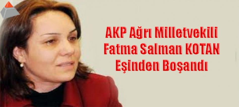 AKP Ağrı Milletvekili Fatma Salman KOTAN eşinden Boşandı