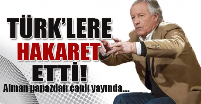 Alman papazdan canlı yayında Türklere hakaret