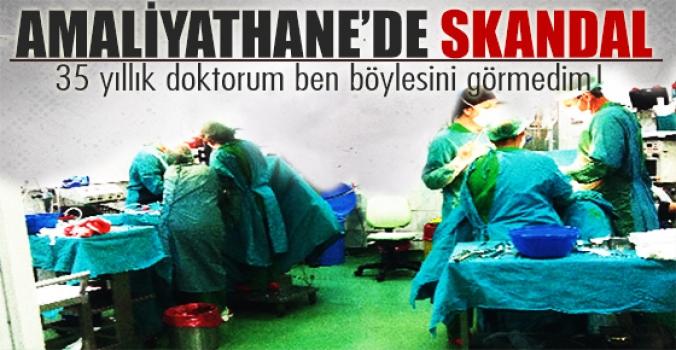 Amaliyathane'de skandal...