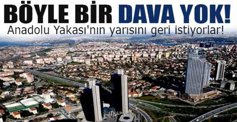 Anadolu Yakası'nın yarısını geri istiyorlar!