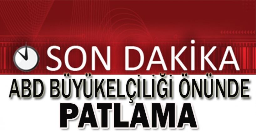Ankara'da Amerika Büyükelçiliği önünde patlama oldu