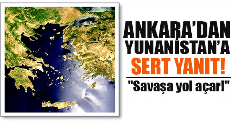 Ankara'dan Yunanistan'a sert yanıt!