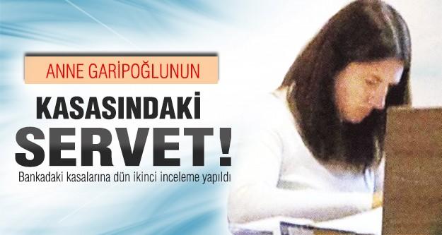 Anne Garipoğlu'nun kasasındaki servet