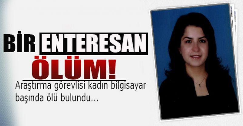 Araştırma görevlisi kadın bilgisayar başında ölü bulundu