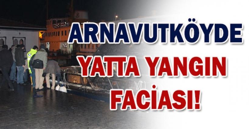 Arnavutköy'de yatta yangın faciası