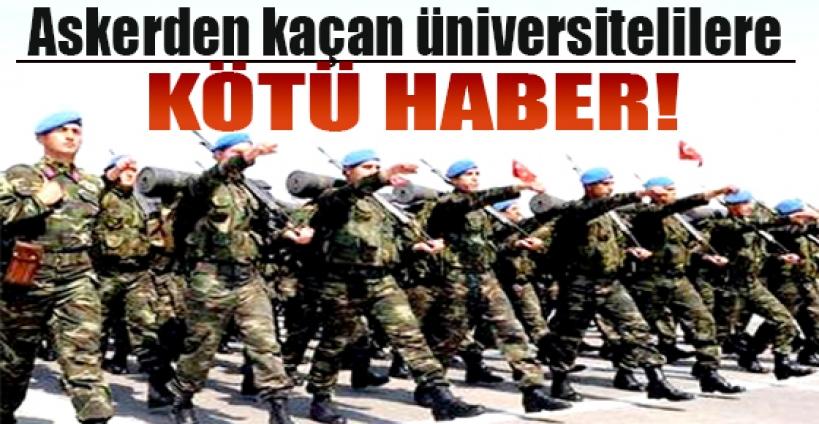 Askerden kaçan üniversitelilere kötü haber!