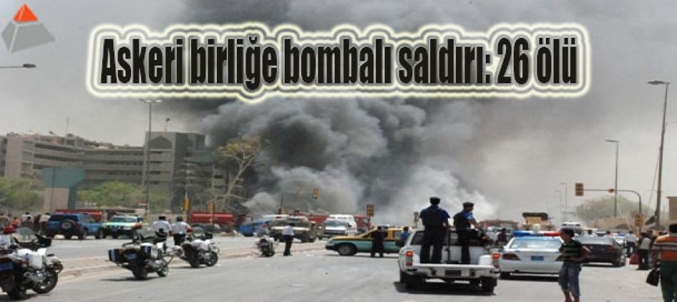 Askeri birliğe bombalı saldırı: 26 ölü