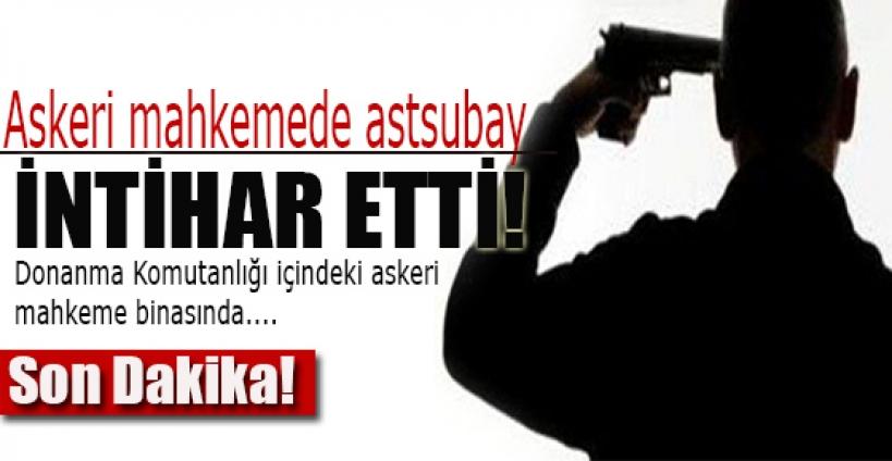Askeri mahkemede astsubay intihar etti!