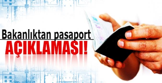 Bakanlıktan pasaport açıklaması!