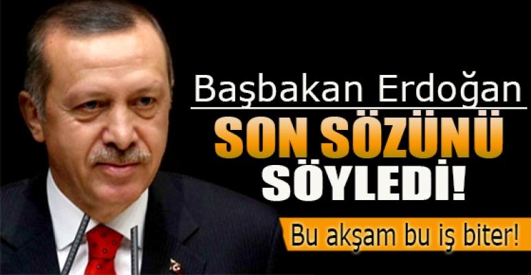 Başbakan Erdoğan: Bu akşam bu iş biter