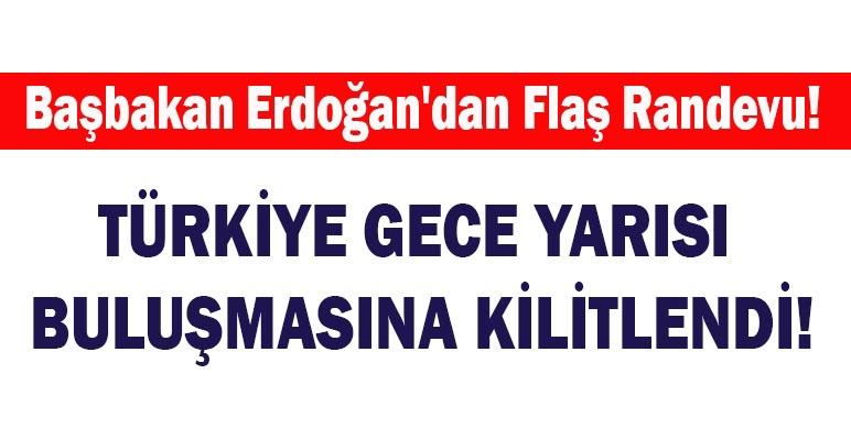 Başbakan Erdoğan'dan flaş randevu