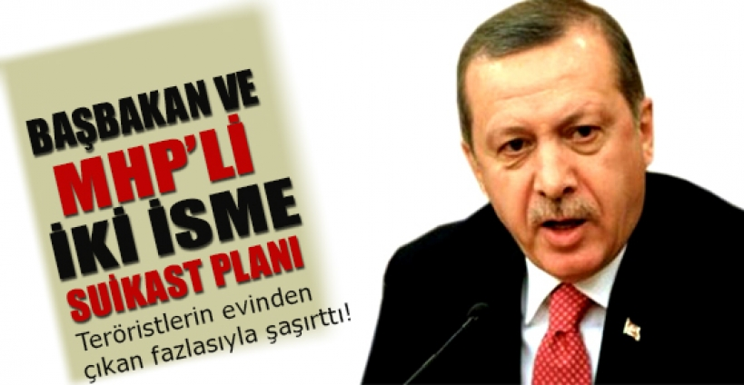 Başbakan ve MHP'li iki isme suikast planı!