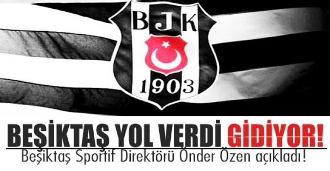 Beşiktaş yol verdi gidiyor!