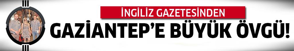 Gaziantep'i övgü dolu sözlerle anlattı!