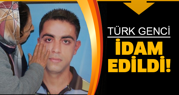Bir Türk idam edildi!
