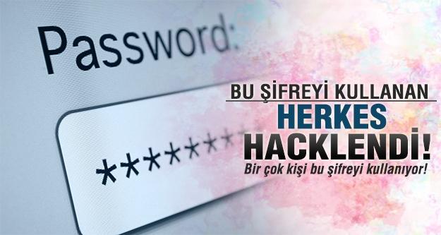 Bu şifreyi kullanan herkes hack'lendi!