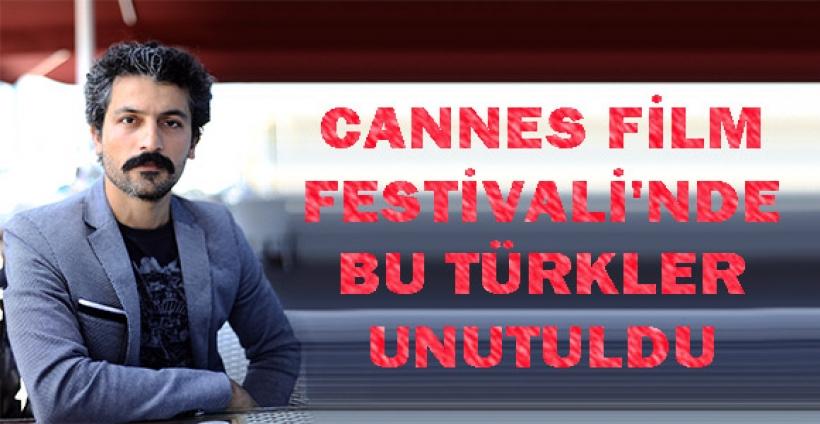CANNES FİLM FESTİVALİ'NDE BU TÜRKLER UNUTULDU