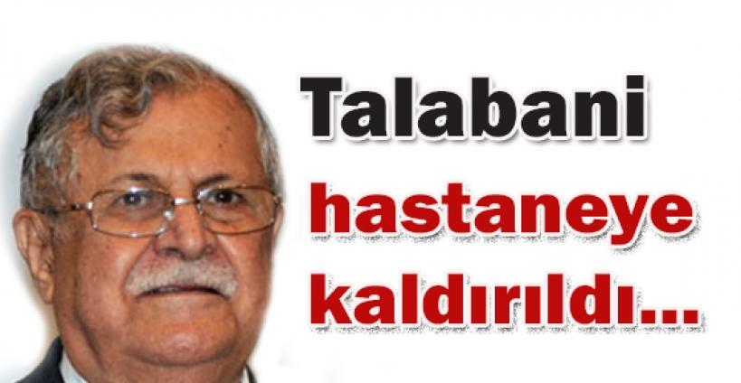 Celal Talabani hastaneye kaldırıldı