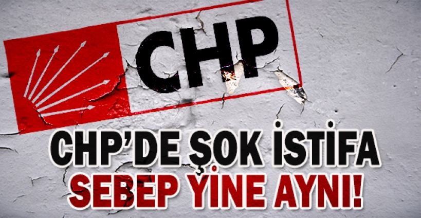 CHP'de şok istifa! FLAŞ