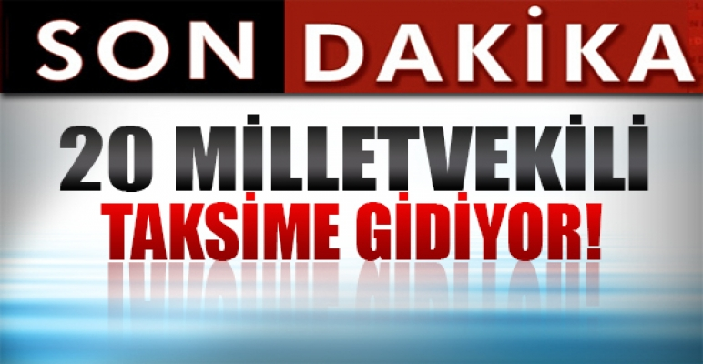 CHP'li 20 milletvekili Taksim'e gidiyor